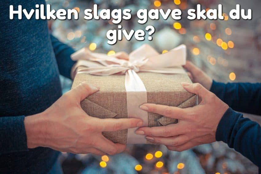 Hvilken slags gave skal du give?