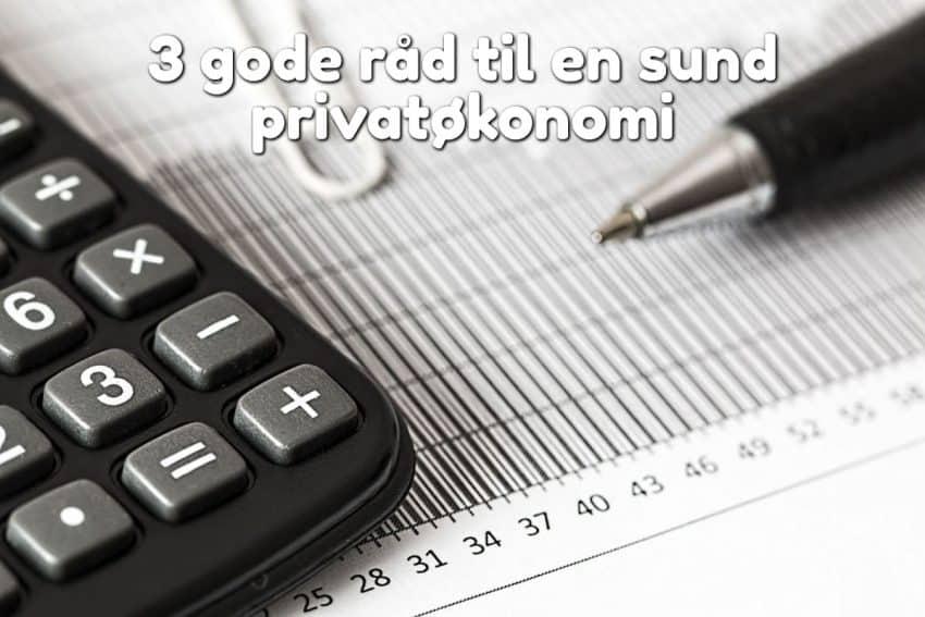3 gode råd til en sund privatøkonomi